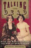 Talking to the Dead: Kate and Margaret Fox and the rise of Spiritualism.