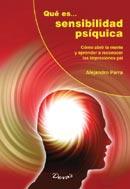 ¿Qué es… Sensibilidad Psíquica?: Cómo abrir la mente y aprender a reconocer las impresiones psi.