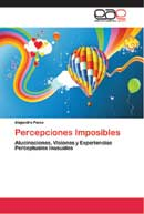Percepciones Imposibles. Alucinaciones, visiones y otras experiencias perceptuales inusuales.