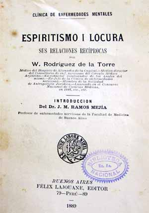 La batalla entre médicos y espiritistas se publicó en Espiritismo y locura un libro de casi 500 páginas publicado en 1889 por el psiquiatra Rodríguez de la Torre, que llevaba una larga introducción de Ramos Mejía.