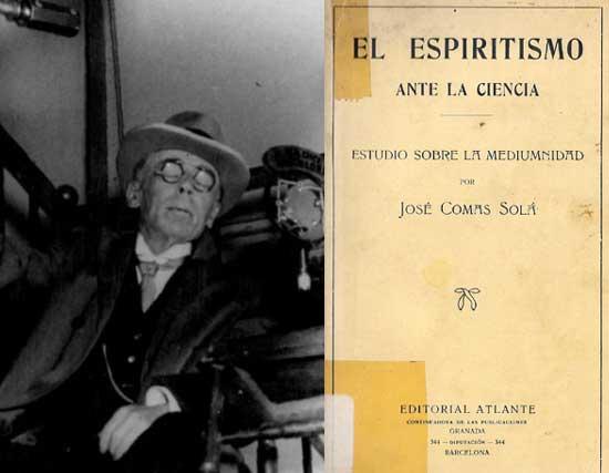 Josep Comas i Solá (1868-1937), astrónomo catalán, y director del Observatorio Fabra desde 1904. En 1911, fundó la Sociedad Astronómica de España. Los espiritistas que invitaron a Comas a las sesiones espíritas intentaron hacer uso de su autoridad científica. Durante las sesiones de 1907 con la médium Carmen Domínguez, el astrónomo Josep Comas i Solá descubrió las dificultades de aplicar el método experimental, y basarse en la observación, ya que los fenómenos mediúmnicos no podían provocarse a voluntad.
