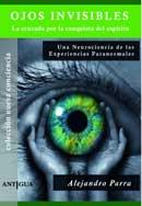 <I>Ojos Invisibles, la cruzada por la conquista del espiritu: Una neurociencia de las experiencias paranormales, Segunda edici&oacute;n</I>.