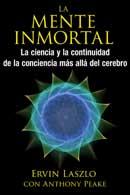 La mente inmortal: Ciencia y la continuidad de la consciencia más allá del cerebro.
