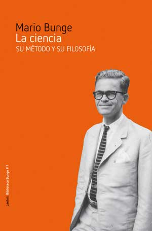 Portada de la primera y más completa biografía del Profesor Mario Bunge compuesta por 31 capítulos que tratan su vida y obra.