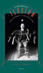 El Espectáculo de la Ilusión: La magia, lo paranormal y la complicidad de la mente