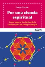 Por una Ciencia Espiritual: Como superar los límites de la ciencia con un enfoque integral
