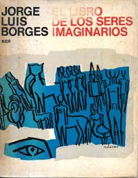 Portada de El Libro de los Seres Imaginarios [antes Manual de Zoología Fantástica] de Jorge Luis Borges en 1967. Borges aceptó la reimpresión de su obra con modificaciones, gracias a la gestión de su co-autora, Margarita Guerrero.
