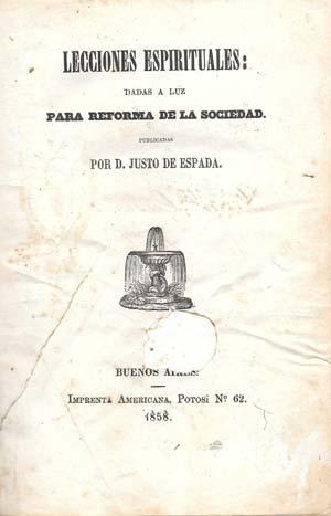 """Lecciones Espirituales escrito en 1858 por el español Justo de Espada, quien practicó las populares sesiones de """"mesas parlantes"""", fue publicado por Imprenta Americana en Buenos Aires."""